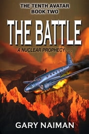 The Battle: A Nuclear Prophecy ebook by Gary Naiman