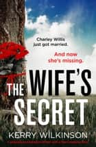 The Wife's Secret - A gripping psychological thriller with a heart-stopping twist eBook by Kerry Wilkinson