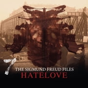 A Historical Psycho Thriller Series - The Sigmund Freud Files, Episode 7: Hatelove audiobook by Heiko Martens