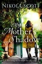 My Mother's Shadow: The unputdownable summer read about a mother's shocking secret that changed everything ebook by Nikola Scott