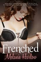 Frenched - Frenched, #1 ebook by Melanie Harlow