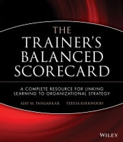 The Trainer's Balanced Scorecard - A Complete Resource for Linking Learning to Organizational Strategy ebook by Ajay Pangarkar,Teresa Kirkwood