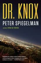 Dr. Knox - A novel ebook by Peter Spiegelman