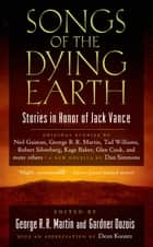 Songs of the Dying Earth - Short Stories in Honor of Jack Vance ebook by Gardner Dozois, George R. R. Martin