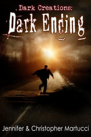 Dark Creations: Dark Ending (Part 6) ebook by Jennifer and Christopher Martucci