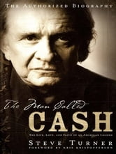 The Man Called CASH - The Life, Love and Faith of an American Legend ebook by Steve Turner