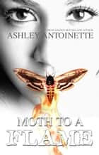 Moth to a Flame ebook by Ashley Antoinette