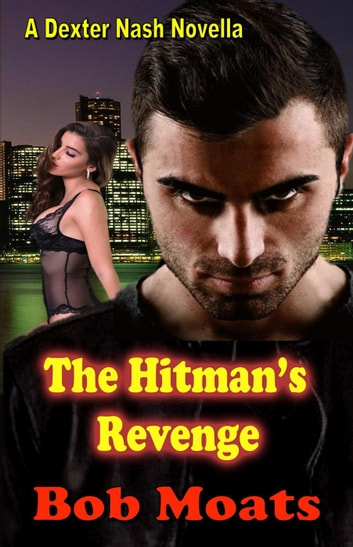 The Hitman's Revenge - A Dexter Nash Novella, #2 ebook by Bob Moats