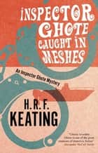 Inspector Ghote Caught in Meshes ebook by H. R. F. Keating