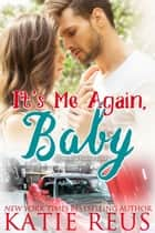 It's Me Again, Baby eBook by Katie Reus