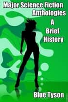 Major Science Fiction Anthologies: A Brief History ebook by Blue Tyson