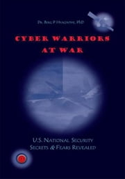 Cyber Warriors at War - U.S. National Security Secrets & Fears Revealed ebook by Dr. Berg P. Hyacinthe, PhD