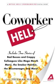 Coworker Hell: A Retail Hell Underground Digital Short - A Retail Hell Underground Digital Short ebook by Freeman Hall