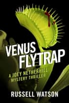 Venus Flytrap - A Joey Netherhill Mystery Thriller ebook by Russell Watson
