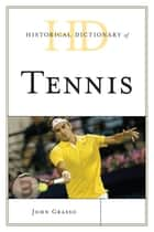 Historical Dictionary of Tennis ebook by John Grasso