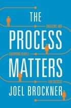 The Process Matters ebook by Joel Brockner
