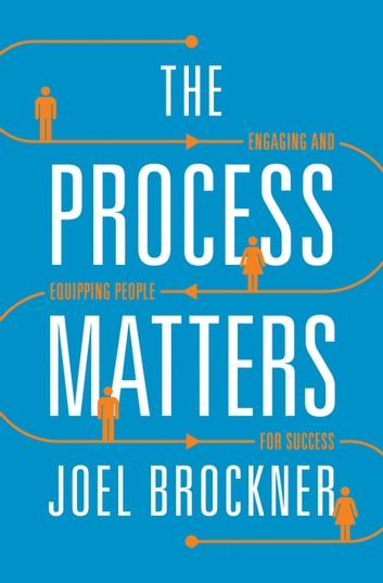 The Process Matters - Engaging and Equipping People for Success ebook by Joel Brockner