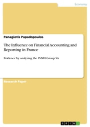 The Influence on Financial Accounting and Reporting in France - Evidence by analyzing the LVMH Group SA ebook by Panagiotis Papadopoulos