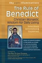 The Rule of Benedict - Christian Monastic Wisdom for Daily Living--Selections Annotated & Explained ebook by Jane Tomaine