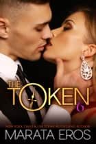 The Token 6 - Billionaire Dark Romance eBook by Marata Eros