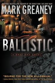 Ballistic - A Gray Man Novel ebook by Mark Greaney