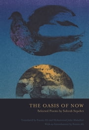 The Oasis of Now - Selected Poems ebook by Sohrab  Sepehri,Kazim Ali,Mohammad Jafar  Mahallati