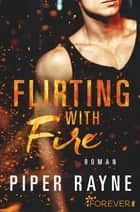 Flirting with Fire - Roman ebook by Piper Rayne, Cherokee Moon Agnew
