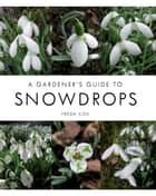 Gardener's Guide to Snowdrops ebook by Freda Cox
