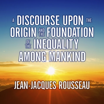 A Discourse Upon the Origin and the Foundation the Inequality Among Mankind audiobook by Jean-Jacques Rousseau
