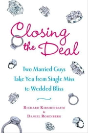 Closing the Deal ebook by Richard Kirshenbaum,Daniel Rosenberg