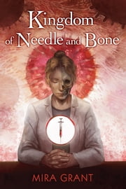 Kingdom of Needle and Bone ebook by Mira Grant