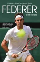 Federer - The Greatest of All Time ebook by Chris Bowers