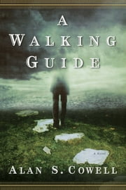 A Walking Guide - A Novel ebook by Alan S. Cowell