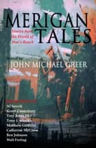 Merigan Tales: Stories from the World of Star's Reach ebook by John Michael Greer
