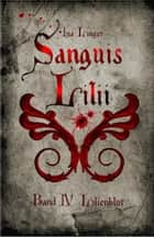 Sanguis Lilii - Band 4 - Lilienblut ebook by Ina Linger