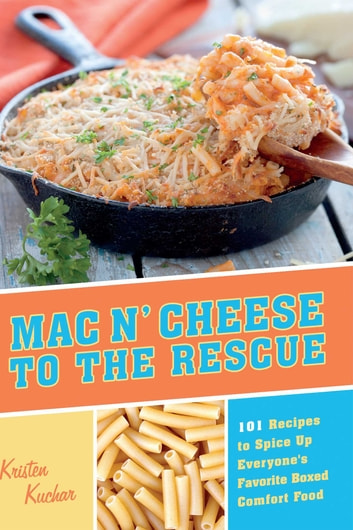 Mac 'N Cheese to the Rescue - 101 Easy Ways to Spice Up Everyone's Favorite Boxed Comfort Food ebook by Kristen Kuchar