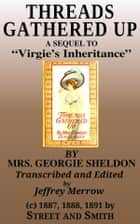 "Threads Gathered Up - A Sequel to ""Virgie's Inheritance"" ebook by Georgie Sheldon"
