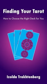 Finding Your Tarot: How to Choose the Right Deck For You ebook by Izolda Trakhtenberg