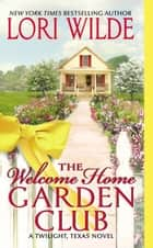 The Welcome Home Garden Club ebook by Lori Wilde