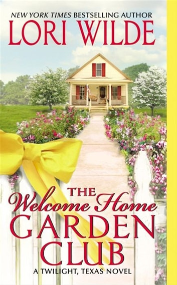 The Welcome Home Garden Club - A Twilight, Texas Novel ebook by Lori Wilde