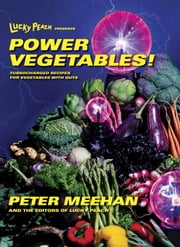 Lucky Peach Presents Power Vegetables! - Turbocharged Recipes for Vegetables with Guts ebook by Peter Meehan,the editors of Lucky Peach