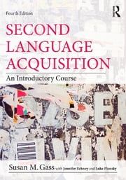 Second Language Acquisition - An Introductory Course ebook by Susan M. Gass