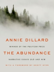 The Abundance - Narrative Essays Old and New ebook by Annie Dillard