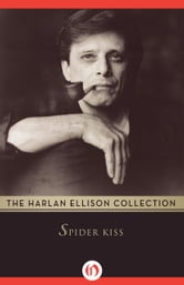 Spider Kiss ebook by Harlan Ellison