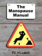 The Manopause Manual ebook by PK Munroe