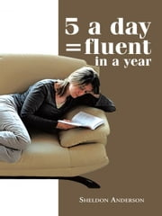 5 a day = fluent in a year ebook by Sheldon Anderson