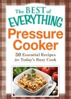 Pressure Cooker - 50 Essential Recipes for Today's Busy Cook eBook by Adams Media