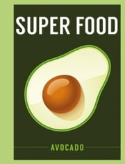Superfood: Avocado ebook by Bloomsbury Publishing