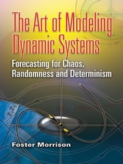 The Art of Modeling Dynamic Systems - Forecasting for Chaos, Randomness and Determinism ebook by Foster Morrison