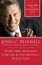 People Will Summarize Your Life in One Sentence-Pick It Now ebook by John Maxwell
